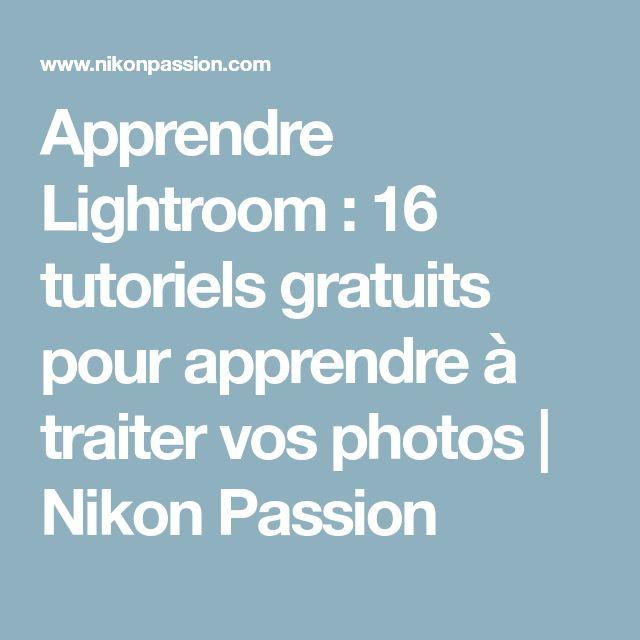 Apprendre Lightroom : 16 tutoriels gratuits pour apprendre à traiter vos photos   Nikon Passion
