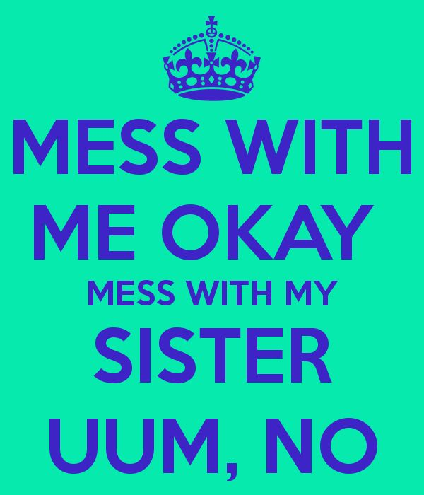 'MESS WITH ME OKAY  MESS WITH MY SISTER UUM, NO' Poster
