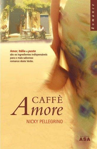 CAFFÈ AMORE E A FILHA DO PESCADOR – NICKY PELLEGRINO - CHOCOLATE PARA A ALMA – LER NÃO ENGORDA