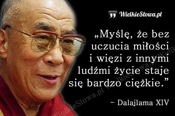 Myślę, że bez uczucia miłości... #Dalajlama,  #Miłość, #Relacje-międzyludzkie, #Życie