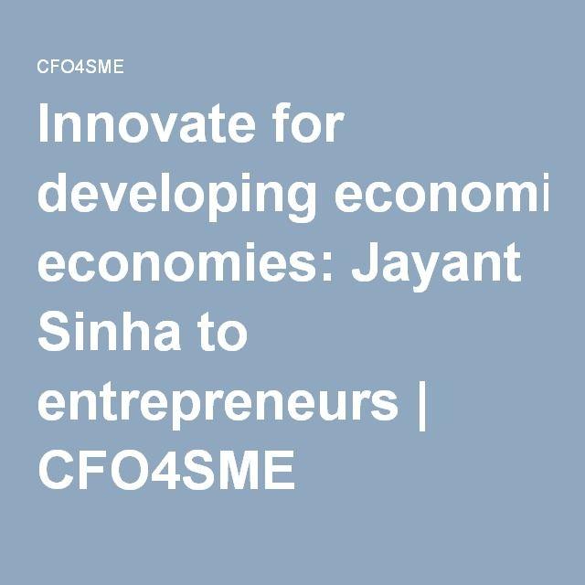 Innovate for developing economies: Jayant Sinha to entrepreneurs | CFO4SME