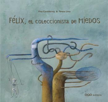 """Casalderrey, F. y Lima, T. """"Félix, el coleccionista de miedos"""" Editorial OQO (A partir de 4 años)"""