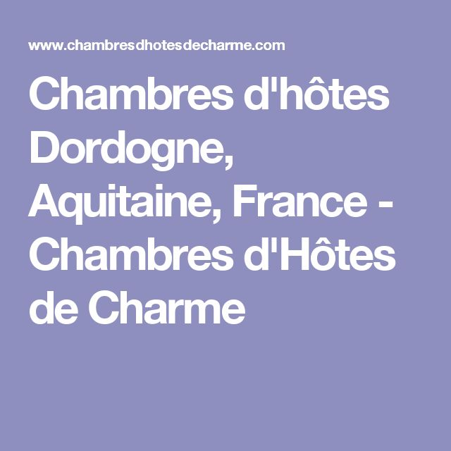 Chambres d'hôtes Dordogne, Aquitaine, France - Chambres d'Hôtes de Charme