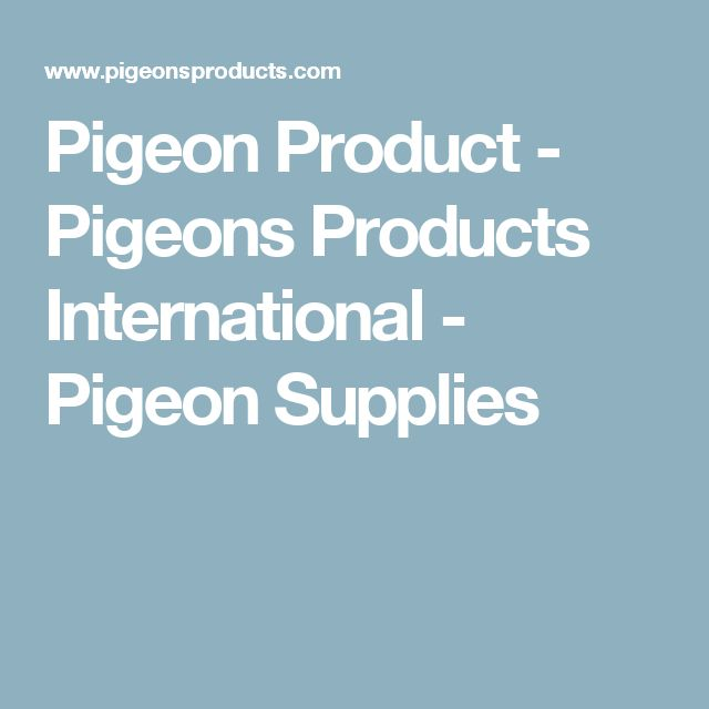 Pigeon Product - Pigeons Products International - Pigeon Supplies