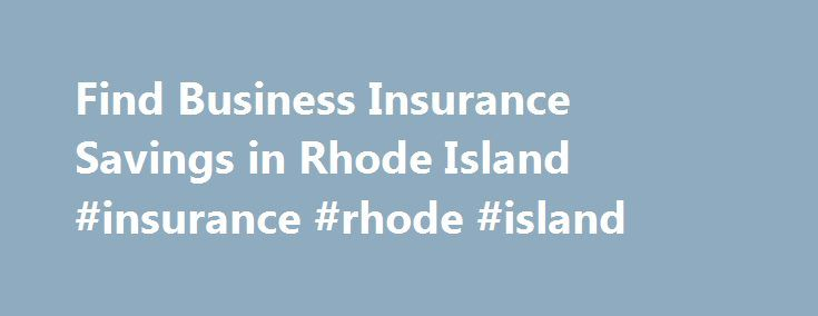 Find Business Insurance Savings in Rhode Island #insurance #rhode #island http://netherlands.nef2.com/find-business-insurance-savings-in-rhode-island-insurance-rhode-island/  # Rhode Island Business Insurance The Rhode Island economy has shifted considerably over the years. Originally, fishing was the primary employer, and the Blackstone River Valley helped fuel the Industrial Revolution. Since then, textiles, jewelry, and silverware have each had their heyday. Now, Rhode Island specializes…