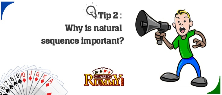 Any cards of 3 or above in a logical line of the same symbol and color will be considered a natural sequence. https://www.classicrummy.com/rummy-tips-and-tricks-to-win?link_name=CR-12