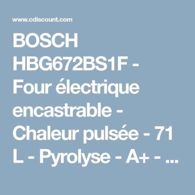 BOSCH HBG672BS1F - Four électrique encastrable - Chaleur pulsée - 71 L - Pyrolyse - A+ - Inox - Achat / Vente four - Cdiscount