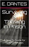 Free Kindle Book -   Surviving & Thriving in Prison: A How-To Guide for Federal Inmates