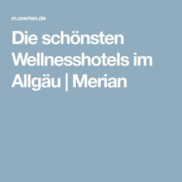 Die schönsten Wellnesshotels im Allgäu | Merian