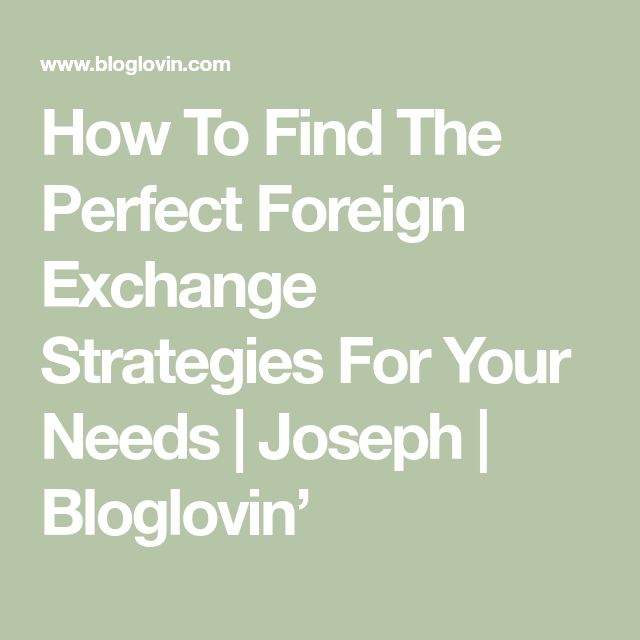 How To Find The Perfect Foreign Exchange Strategies For Your Needs | Joseph | Bloglovin'