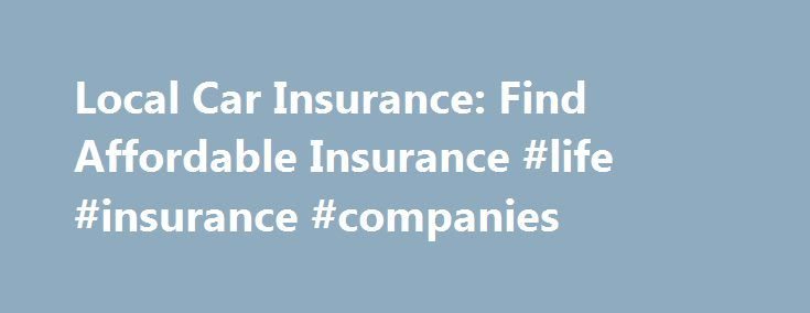 Local Car Insurance: Find Affordable Insurance #life #insurance #companies http://remmont.com/local-car-insurance-find-affordable-insurance-life-insurance-companies/  #local car insurance # local car insurance Local car insurance The next step is to click on the button and the result will be displayed on your screen. local car insurance Mortgage protection insurance payment is one of the few affordable ways for an individual to cover the enormous difference between the right of state…