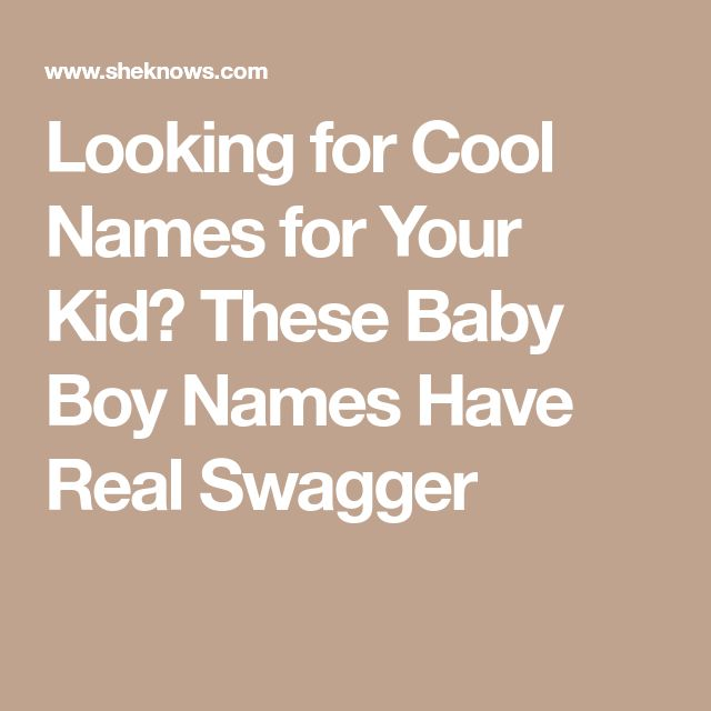 Looking For Cool Names Your Kid These Baby Boy Have Real Swagger