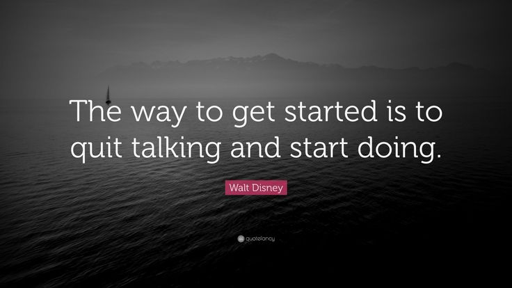 "Startup Quotes: ""The way to get started is to quit talking and start doing."" — Walt Disney"