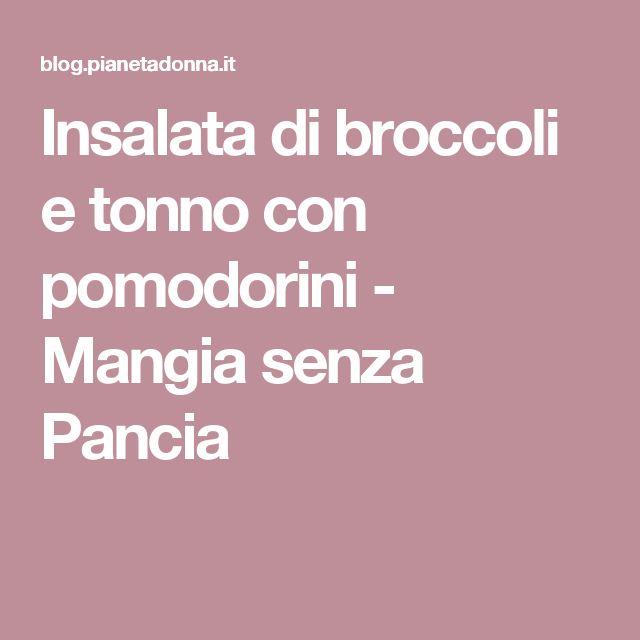 Insalata di broccoli e tonno con pomodorini - Mangia senza Pancia