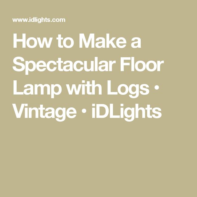 How to Make a Spectacular Floor Lamp with Logs • Vintage • iDLights