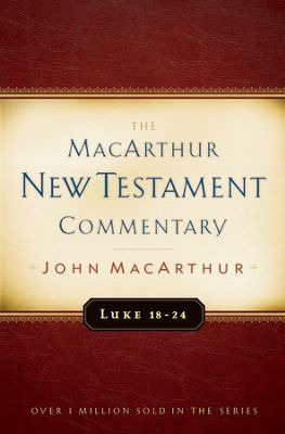 Luke 18-24: The MacArthur New Testament Commentary