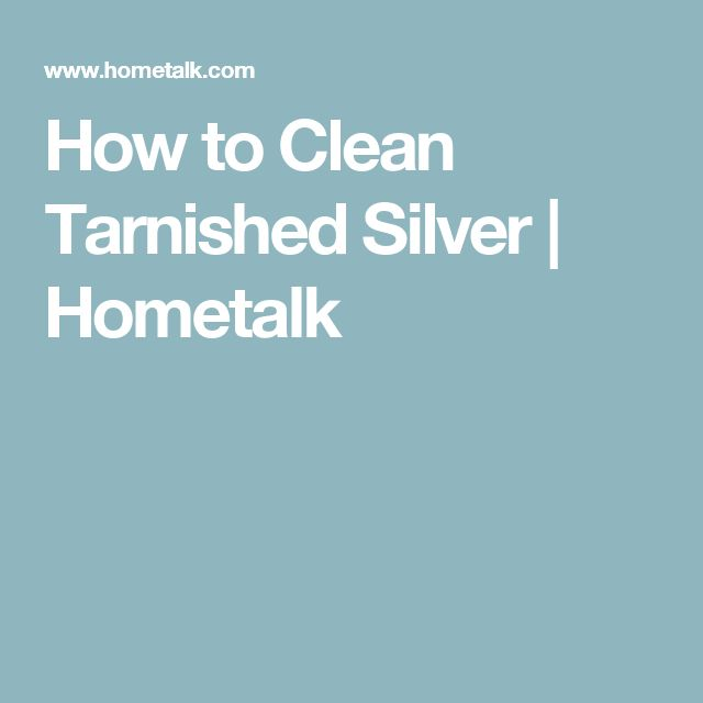 How to Clean Tarnished Silver | Hometalk