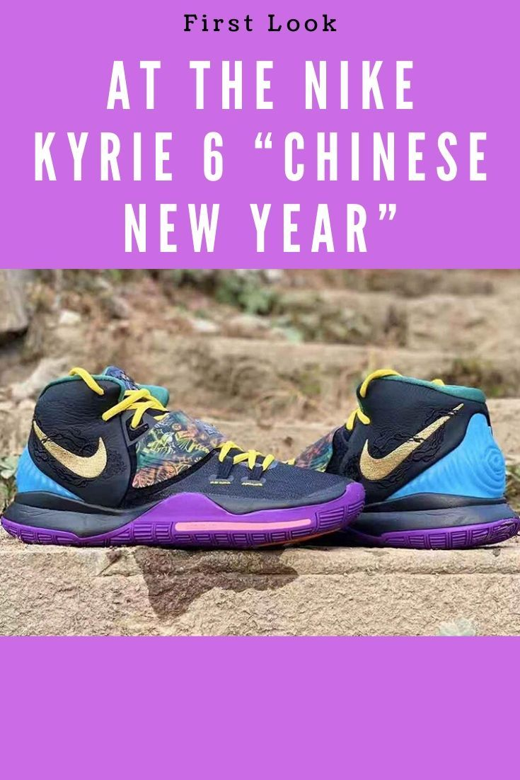 First Look At The Nike Kyrie 6 Chinese New Year New Nike Shoes Sneaker Head Nike Kyrie