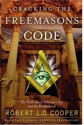 Cracking the Freemasons Code: The Truth About Solomon's Key and the Brotherhood. Robert L.D. Cooper