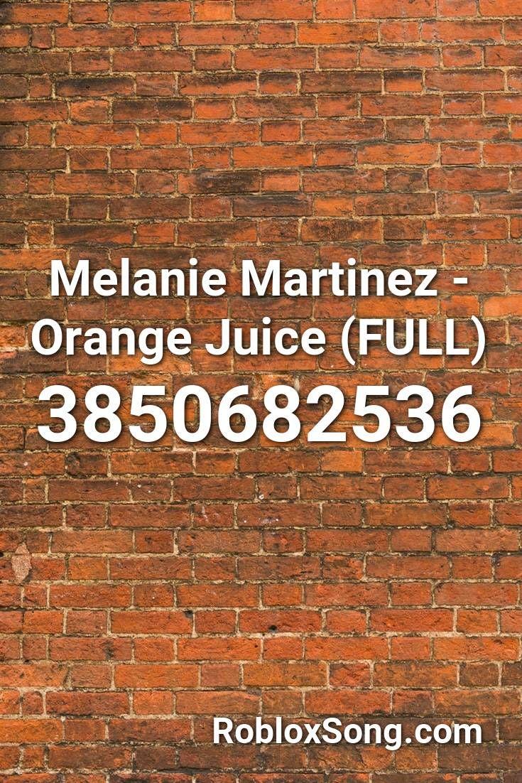 Melanie Martinez Orange Juice Full Roblox Id Roblox Music Codes Em 2020