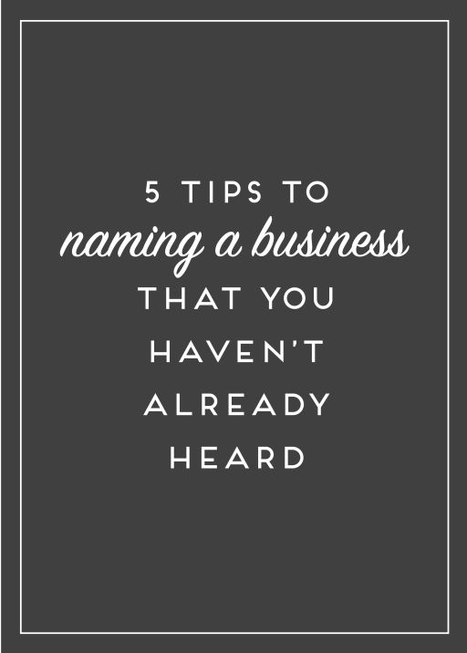 5 Tips To Naming Your Business That You Havent Already Heard