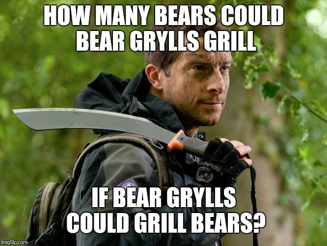 30 Bear Grylls Memes That Are Just So Hilarious Sayingimages Com Bear Grylls Best Funny Jokes Bear Quote