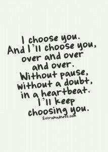 I'll keep choosing you!