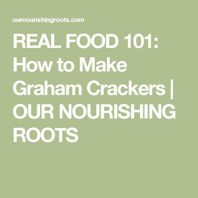 REAL FOOD 101: How to Make Graham Crackers | OUR NOURISHING ROOTS