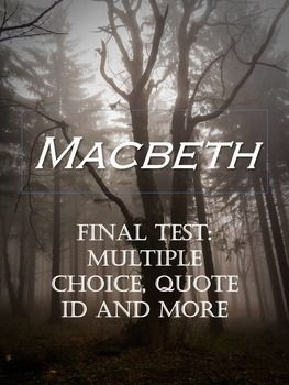 This is a fifty question final test for Shakespeare's Macbeth. The assessment consists of several different sections: Twenty two True/False, Ten Matching questions (character names and descriptions), Eleven Quotation Identification questions, and more. $3.85