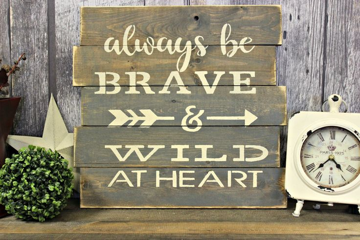Always Be Brave And Wild At Heart. Rustic Decor. Country Decor. Wood Sign. Gift. Handmade. Made In Canada. Inspirational. Distressed. by WhereTheCrowFliesCA on Etsy
