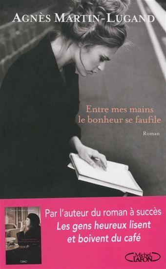 AGNÈS MARTIN-LUGAND - Entre mes mains le bonheur se faufile - Romans français - LIVRES - Renaud-Bray.com - Ma librairie coup de coeur