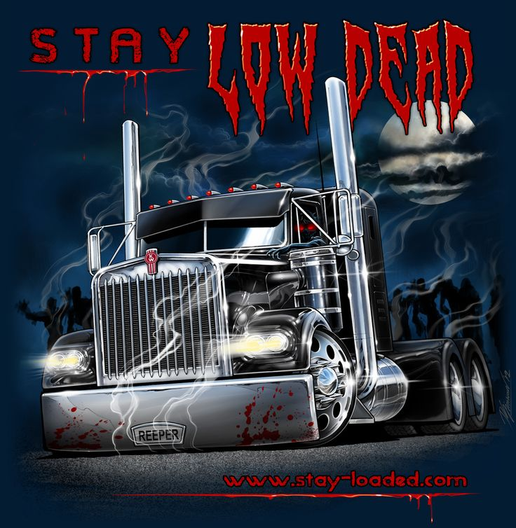 low dead stay loaded apparel big trucking rig artworks pinterest rigs biggest truck and. Black Bedroom Furniture Sets. Home Design Ideas