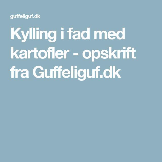 Kylling i fad med kartofler - opskrift fra Guffeliguf.dk