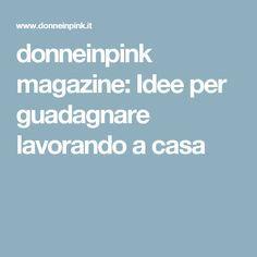donneinpink magazine: Idee per guadagnare lavorando a casa
