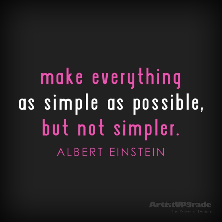 """Simple Life Quotes: """"Make Everything As Simple As Possible, But Not Simpler"""