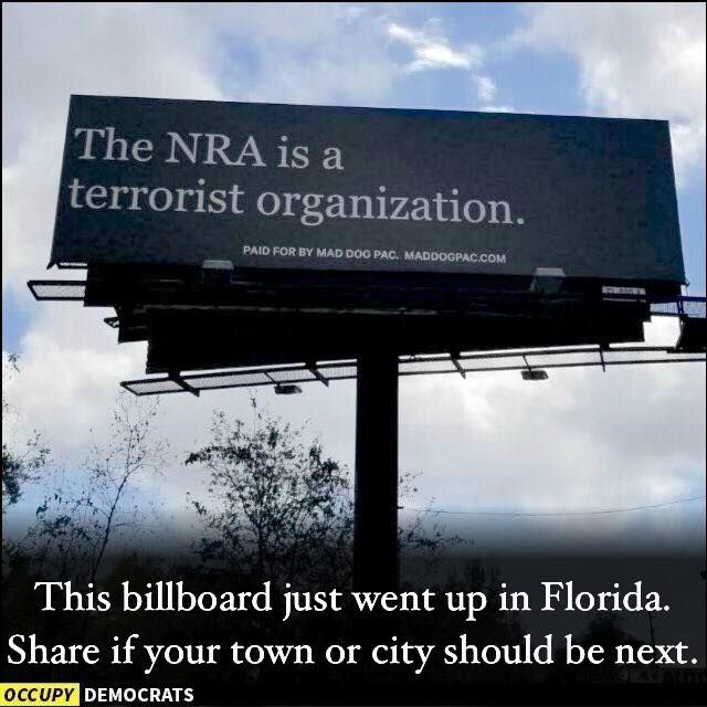 "Ooooh Florida got it's game face on!!!  Billboard has just gone up in Florida that says ""The NRA is a Terrorist Organisation"" damn right it is."