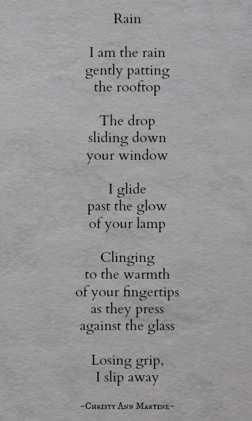 """""""I am the rain gently patting the rooftop"""" - Christy Ann Martine"""