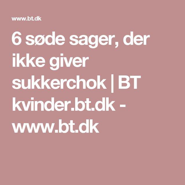 6 søde sager, der ikke giver sukkerchok | BT kvinder.bt.dk - www.bt.dk