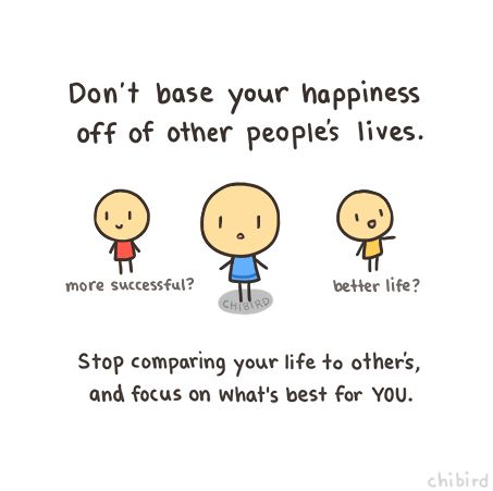 A little life tip from chibird. Dont feel bad/good about yourself based on other peoples lives (based on what you see on Facebook, etc.), and instead find happiness in your own life! :D