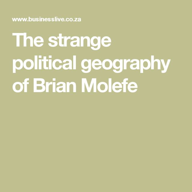 The strange political geography of Brian Molefe