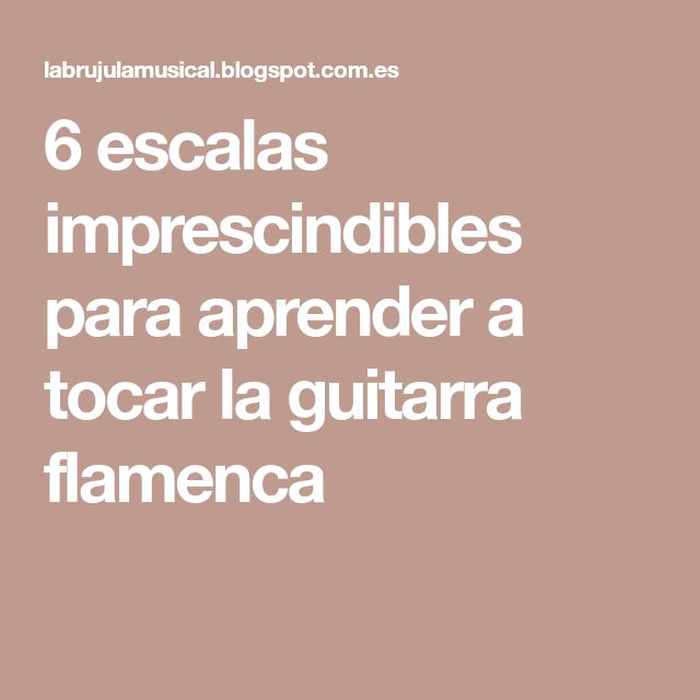 6 escalas imprescindibles para aprender a tocar la guitarra flamenca