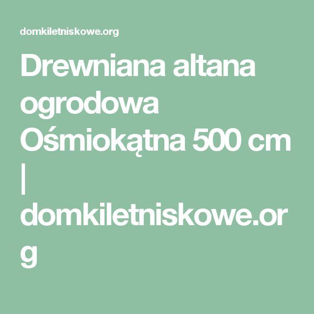 Drewniana altana ogrodowa Ośmiokątna 500 cm | domkiletniskowe.org