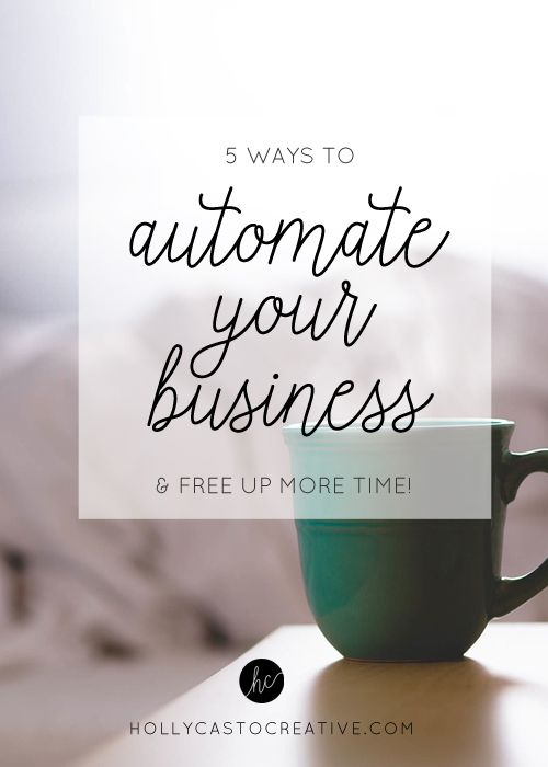 5 ways to automate your business & free up your time! hollycastocreative.com