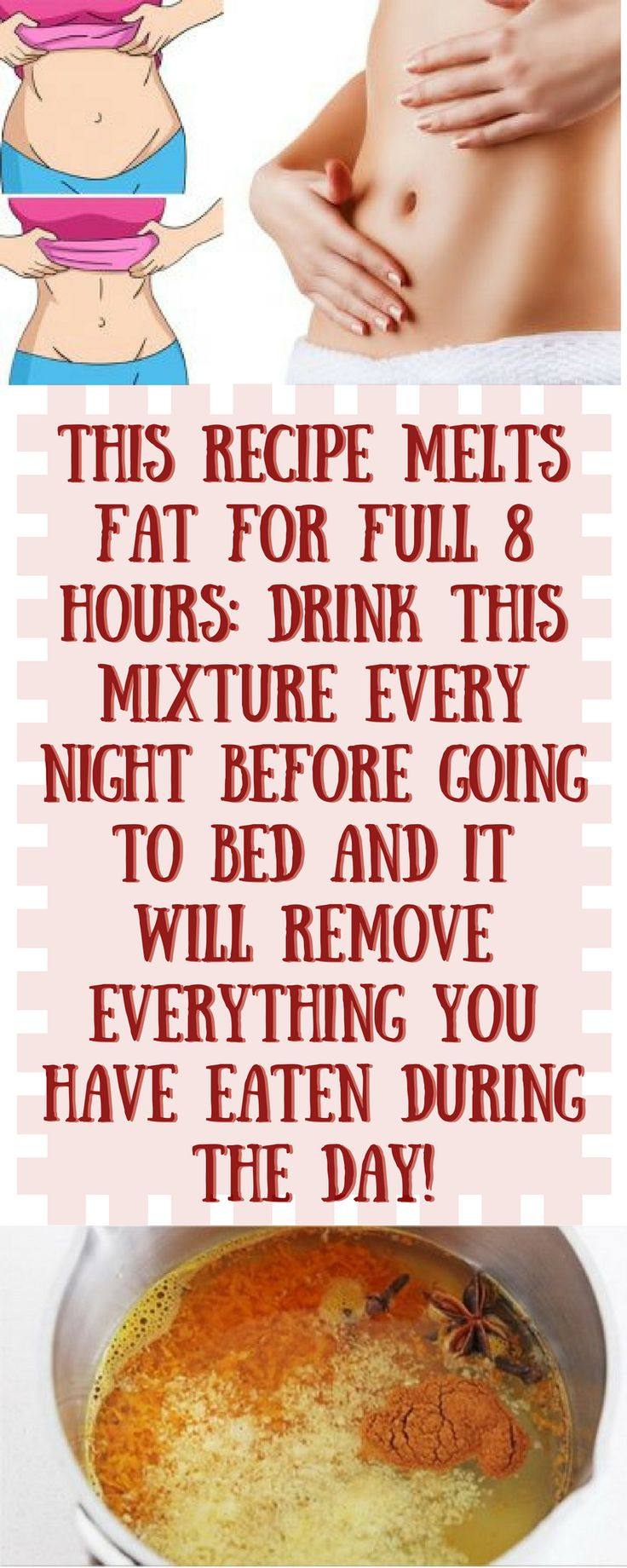 THIS RECIPE MELTS FAT FOR FULL 8 HOURS: DRINK THIS MIXTURE EVERY NIGHT BEFORE GOING TO BED AND IT WILL REMOVE EVERYTHING YOU HAVE EATEN DURING THE DAY!