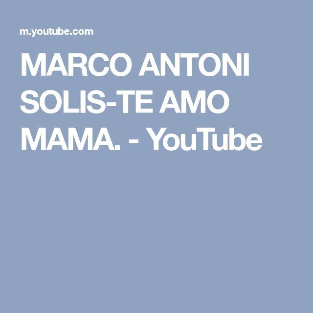 MARCO ANTONI SOLIS-TE AMO MAMA. - YouTube