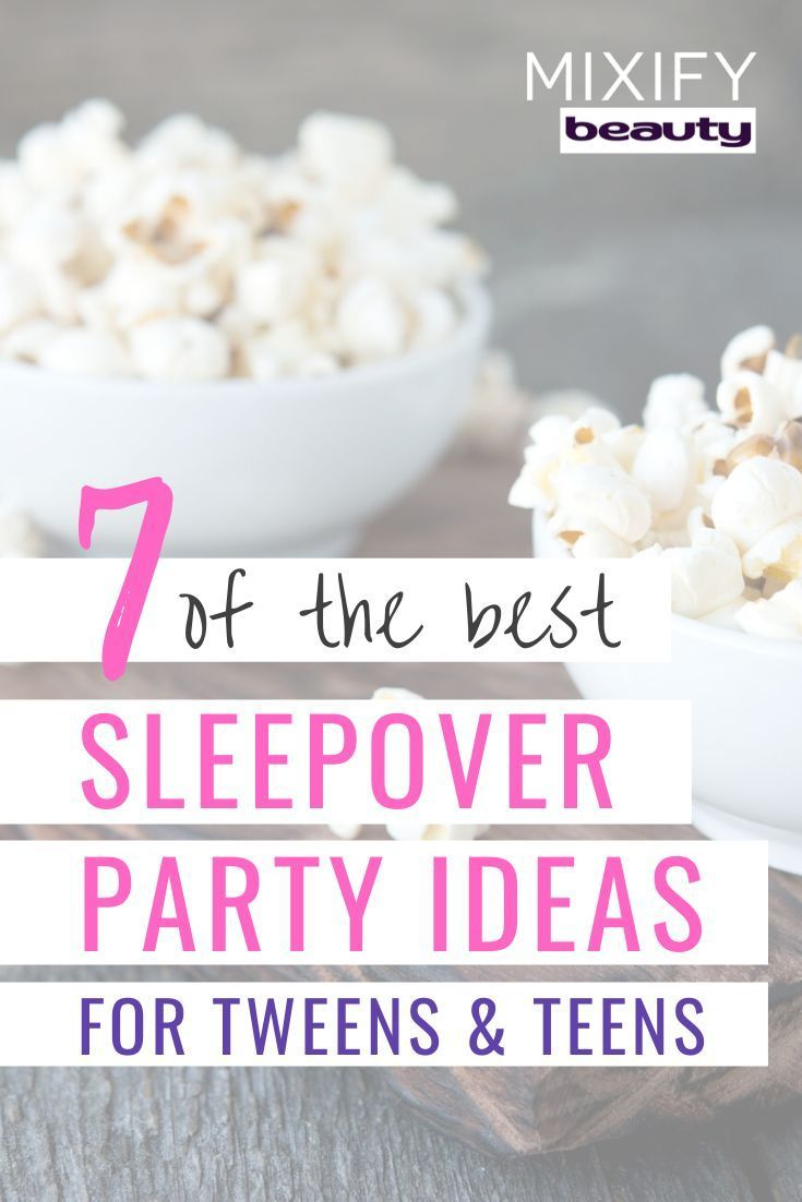 Best Sleepover Party Ideas For Tweens And Teens In 2020 Girls
