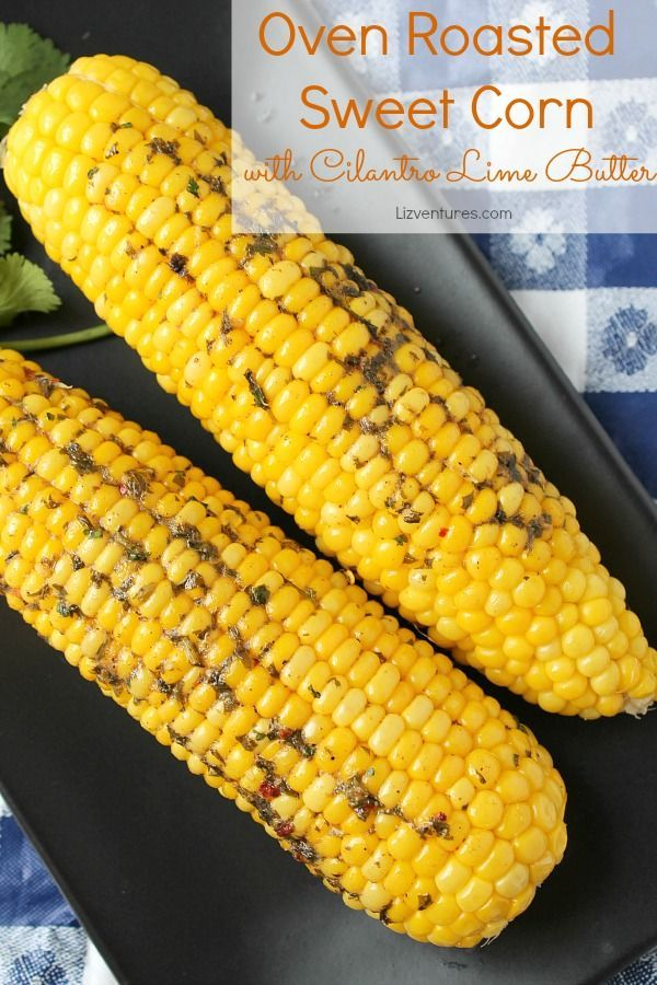 Oven Roasted Sweet Corn with Cilantro Lime Butter