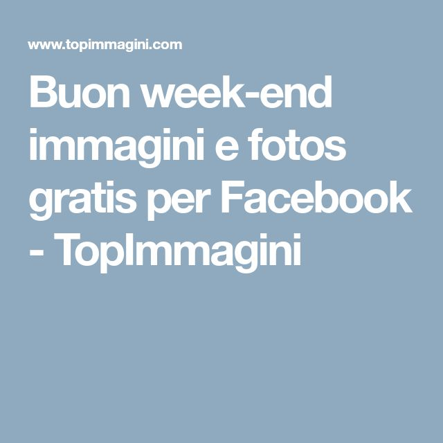 Buon week-end immagini e fotos gratis per Facebook - TopImmagini
