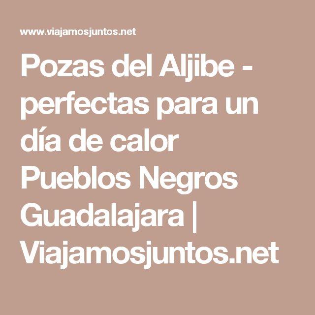 Pozas del Aljibe - perfectas para un día de calor Pueblos Negros Guadalajara | Viajamosjuntos.net