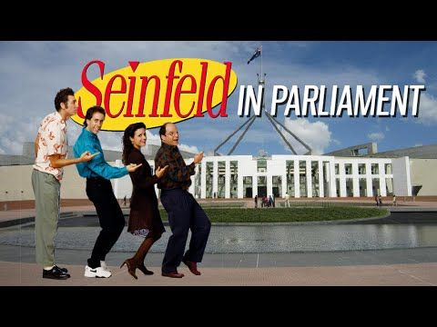 Seinfeld in Parliament -If you've ever imagined what it would be like when the chaos of Australian parliament collided with the lunacy of Seinfeld ingenuity, wonder no more.